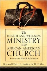 The Health and Wellness Ministry in the African American Church by Edwin Hamilton (Xulon Press, 2004)